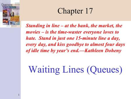 1 Chapter 17 Standing in line – at the bank, the market, the movies – is the time-waster everyone loves to hate. Stand in just one 15-minute line a day,