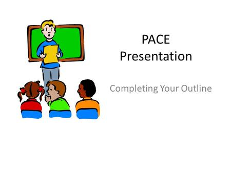 "PACE Presentation Completing Your Outline. I. Introduction A = your hook or ""attention getter"" – quote, anecdote, interesting fact, etc. – Do NOT introduce."