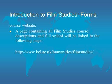 Introduction to Film Studies: Forms course website: l A page containing all Film Studies course descriptions and full syllabi will be linked to the following.