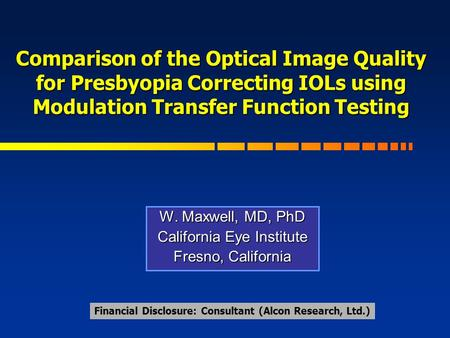 W. Maxwell, MD, PhD California Eye Institute Fresno, California