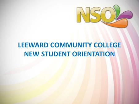 LEEWARD COMMUNITY COLLEGE NEW STUDENT ORIENTATION.