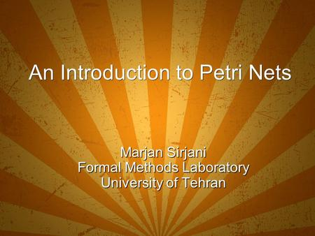 An Introduction to Petri Nets Marjan Sirjani Formal Methods Laboratory University of Tehran.