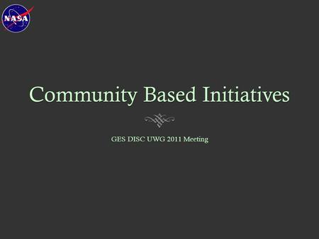Community Based Initiatives GES DISC UWG 2011 Meeting.