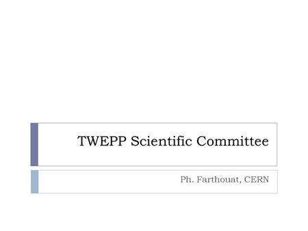 TWEPP Scientific Committee Ph. Farthouat, CERN. Agenda  Feedback from TWEPP-12  TWEPP-12 Proceedings: status  Scientific.