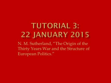 "N. M. Sutherland, ""The Origin of the Thirty Years War and the Structure of European Politics."""