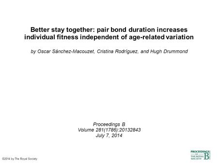 Better stay together: pair bond duration increases individual fitness independent of age-related variation by Oscar Sánchez-Macouzet, Cristina Rodríguez,
