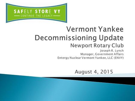 August 4, 2015.  Vermont Yankee Nuclear Power Station (VYNPS) ceased power operations on December 29, 2014 after 633 days of continuous power operation.