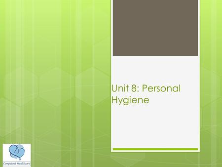 Unit 8: Personal Hygiene. Key Terms  AM care  Aspiration  Denture  Diaphoresis  Early morning care  Evening care  Morning care  Oral hygiene 