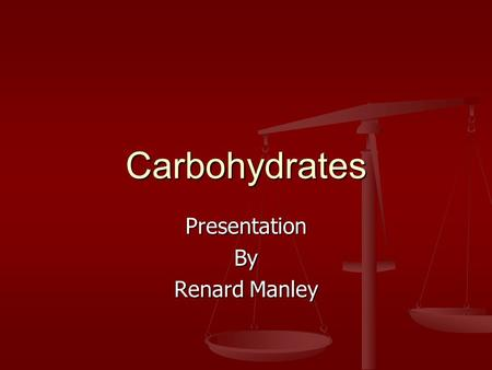 Carbohydrates PresentationBy Renard Manley. Carbohydrates Carbohydrates are the most preferred source for the body and only direct energy source for the.