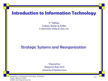 Introduction to Information Technology, 2nd Edition Turban, Rainer & Potter © 2003 John Wiley & Sons, Inc. 13-1 Introduction to Information Technology.