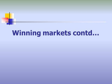 Winning markets contd…. The Marketing Process Two Views of the Value Delivery Process: Traditional physical process sequence Make the product... Sell.