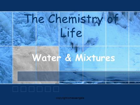 The Chemistry of Life Water & Mixtures copyright cmassengale.