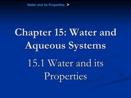 Water and Its Properties > Chapter 15: Water and Aqueous Systems 15.1 Water and its Properties.