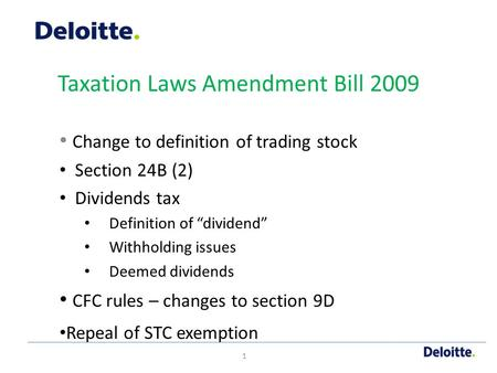 "Taxation Laws Amendment Bill 2009 Change to definition of trading stock Section 24B (2) Dividends tax Definition of ""dividend"" Withholding issues Deemed."