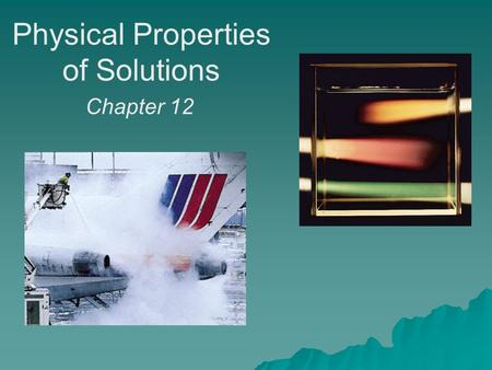 Physical Properties of Solutions Chapter 12. A solution is a homogenous mixture of 2 or more substances The solute is(are) the substance(s) present in.