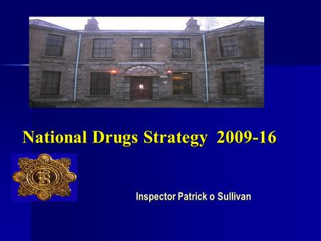 National Drugs Strategy 2009-16 Inspector Patrick o Sullivan.