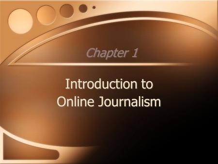 Chapter 1 Introduction to Online Journalism Introduction to Online Journalism.