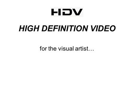 HIGH DEFINITION VIDEO for the visual artist…. PAL NTSC HDTV HDV.