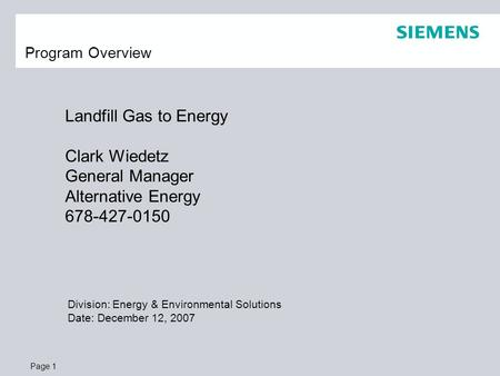 Page 1 Landfill Gas to Energy Clark Wiedetz General Manager Alternative Energy 678-427-0150 Program Overview Division: Energy & Environmental Solutions.