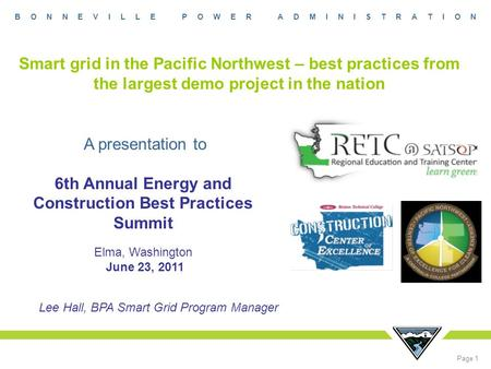 B O N N E V I L L E P O W E R A D M I N I S T R A T I O N Page 1 Smart grid in the Pacific Northwest – best practices from the largest demo project in.