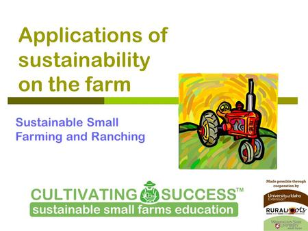 Applications of sustainability on the farm Sustainable Small Farming and Ranching.