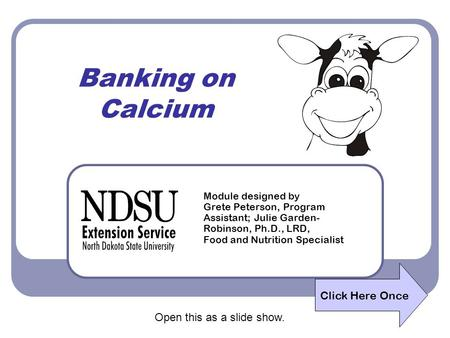 Banking on Calcium Module designed by Grete Peterson, Program Assistant; Julie Garden- Robinson, Ph.D., LRD, Food and Nutrition Specialist Click Here.