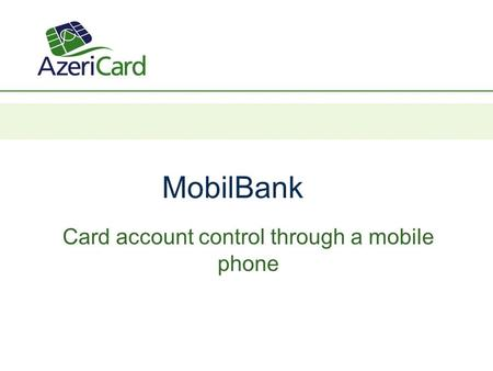 MobilBank Card account control through a mobile phone.