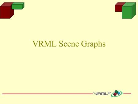 VRML Scene Graphs. Learning Objectives Understand the concept of a scene graph Understand how VRML defines transformations (translations, rotations, and.