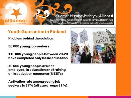 Youth Guarantee in Finland Problem behind the solution: 30 000 young job seekers 110 000 young people between 20-29 have completed only basic education.