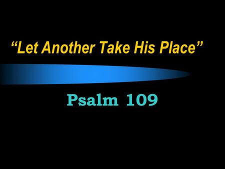 """Let Another Take His Place"" Psalm 109. Background An imprecatory psalm – one who calls upon God to curse or defeat one's enemies ""The most terrible psalm."