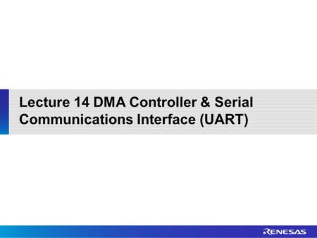 Lecture 14 DMA Controller & Serial Communications Interface (UART)