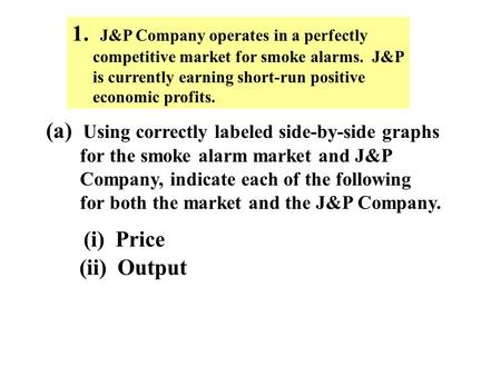 1. J&P Company operates in a perfectly