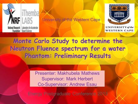 Monte Carlo Study to determine the Neutron Fluence spectrum for a water Phantom: Preliminary Results University of the Western Cape Energy Postgraduate.
