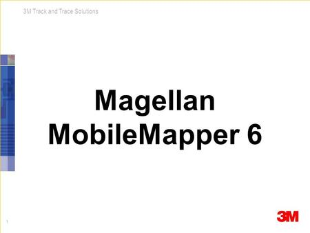 1 3M Track and Trace Solutions Magellan MobileMapper 6.