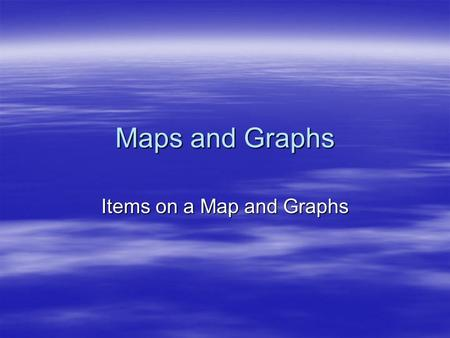 Maps and Graphs Items on a Map and Graphs. Direction  Compass Rose: directional marker on a map.  Tells you which way is North, South, East, and West.