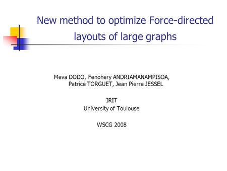 New method to optimize Force-directed layouts of large graphs Meva DODO, Fenohery ANDRIAMANAMPISOA, Patrice TORGUET, Jean Pierre JESSEL IRIT University.