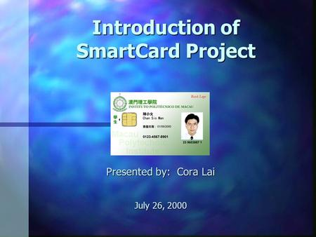 Introduction of SmartCard Project Presented by: Cora Lai July 26, 2000.