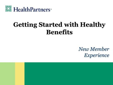 New Member Experience Getting Started with Healthy Benefits.