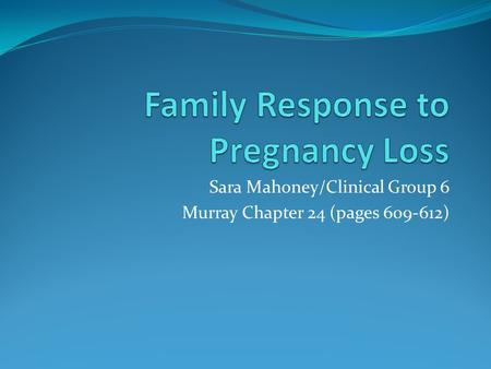 Sara Mahoney/Clinical Group 6 Murray Chapter 24 (pages 609-612)