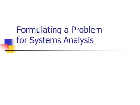 Formulating a Problem for Systems Analysis. Steps to uncover structures Formulate the problem Identify key variables in the situation (key structural.