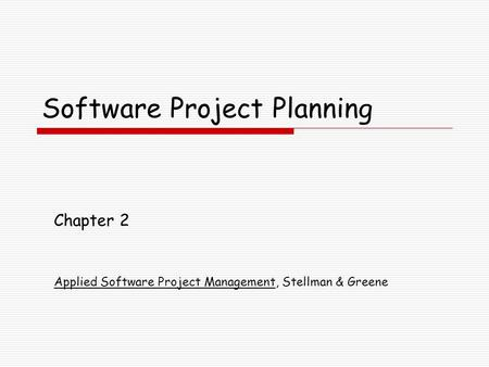 Software Project Planning Chapter 2 Applied Software Project Management, Stellman & Greene.