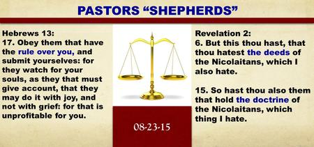 "PASTORS ""SHEPHERDS"" Revelation 2: 6. But this thou hast, that thou hatest the deeds of the Nicolaitans, which I also hate. 15. So hast thou also them that."
