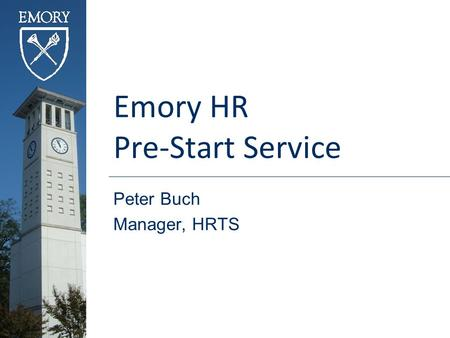Emory HR Pre-Start Service Peter Buch Manager, HRTS.