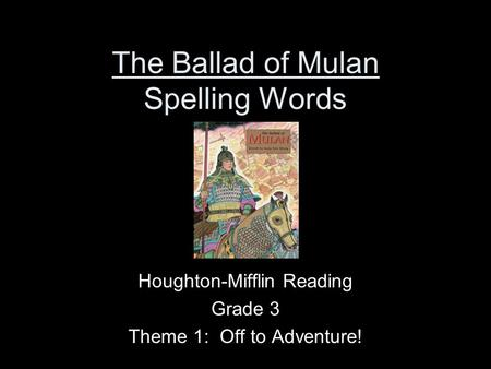 The Ballad of Mulan Spelling Words Houghton-Mifflin Reading Grade 3 Theme 1: Off to Adventure!