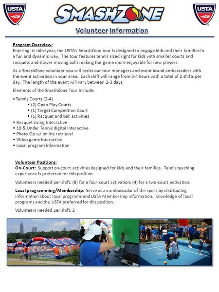 Program Overview: Entering its third year, the USTA's SmashZone tour is designed to engage kids and their families in a fun and dynamic way. The tour features.