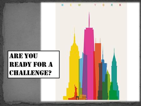 Are You Ready for A Challenge?. DATEs: 7 October – 30 October How far can you travel? Hawaii, LONDON or Tokyo? It's up to you!
