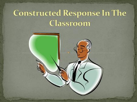 Become familiar with constructed response in the law Understand the meaning of constructed response Review open-response questions Know when to assess.