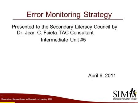 Error Monitoring Strategy Presented to the Secondary Literacy Council by Dr. Jean C. Faieta TAC Consultant Intermediate Unit #5 April 6, 2011 1 University.