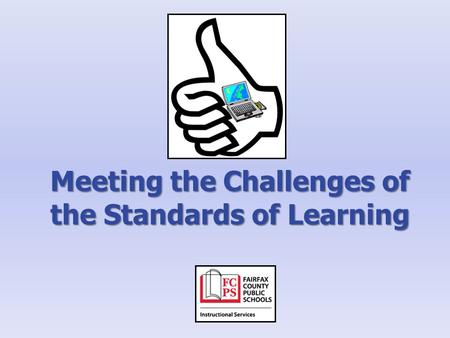 Meeting the Challenges of the Standards of Learning.