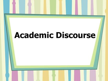 Academic Discourse Hand out Foldable Discourse Books and teach folds if not done ahead of time.
